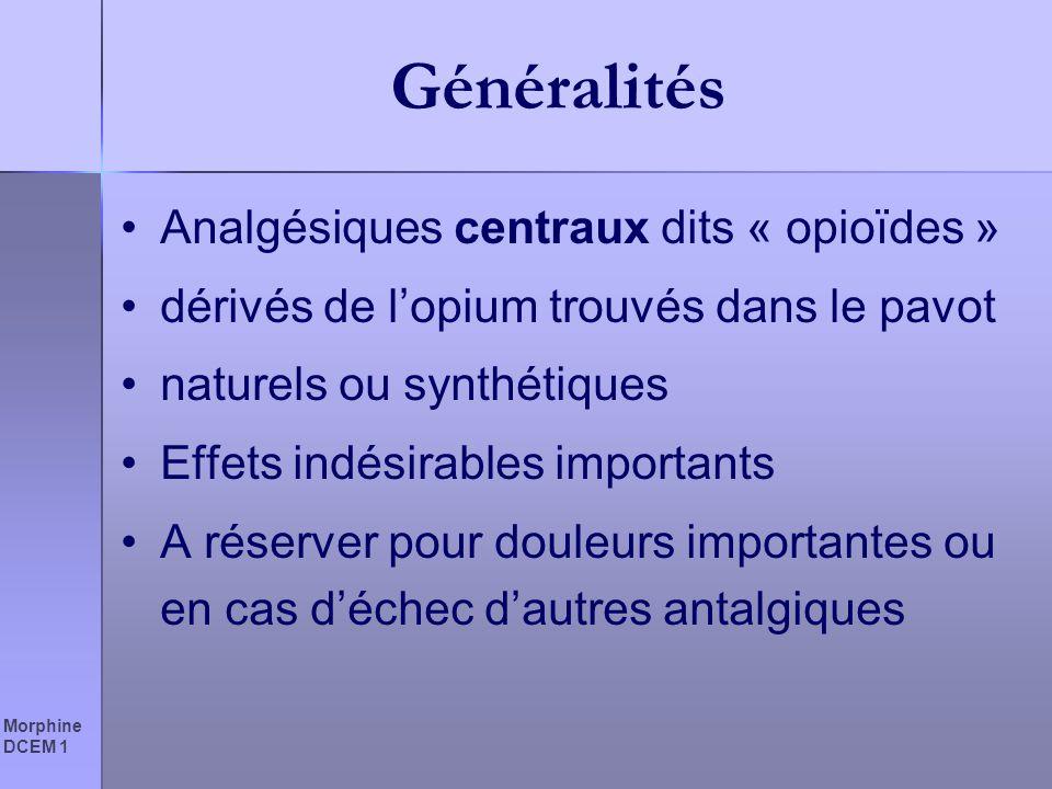 Morphine DCEM 1 Généralités Analgésiques centraux dits « opioïdes » dérivés de lopium trouvés dans le pavot naturels ou synthétiques Effets indésirabl