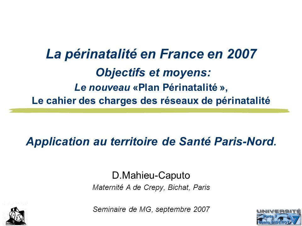 La périnatalité en France en 2007 Objectifs et moyens: Le nouveau «Plan Périnatalité », Le cahier des charges des réseaux de périnatalité Application