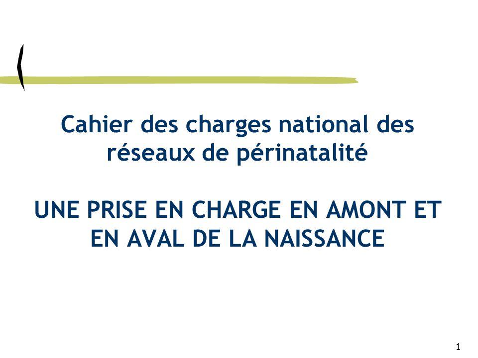 Cahier des charges national des réseaux de périnatalité UNE PRISE EN CHARGE EN AMONT ET EN AVAL DE LA NAISSANCE 1