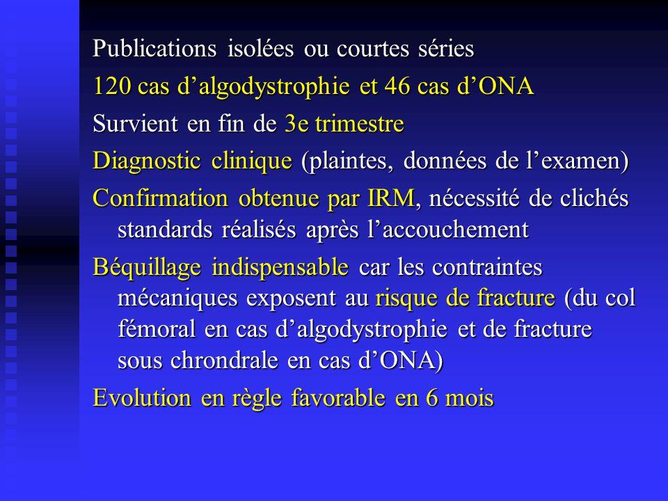 Publications isolées ou courtes séries 120 cas dalgodystrophie et 46 cas dONA Survient en fin de 3e trimestre Diagnostic clinique (plaintes, données d