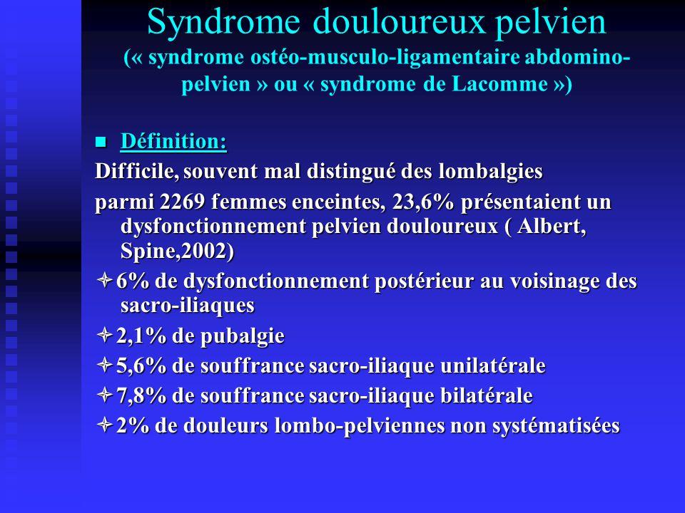 Syndrome douloureux pelvien (« syndrome ostéo-musculo-ligamentaire abdomino- pelvien » ou « syndrome de Lacomme ») Définition: Définition: Difficile,