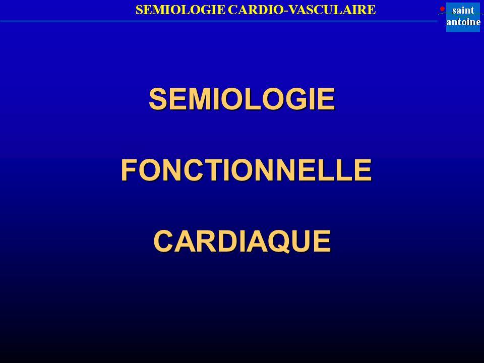 SEMIOLOGIE CARDIO-VASCULAIRE SEMIOLOGIE FONCTIONNELLE CARDIAQUE