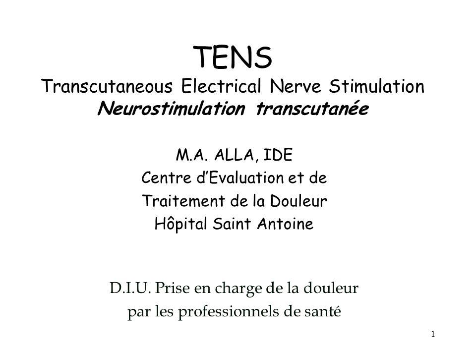 1 TENS Transcutaneous Electrical Nerve Stimulation Neurostimulation transcutanée M.A. ALLA, IDE Centre dEvaluation et de Traitement de la Douleur Hôpi