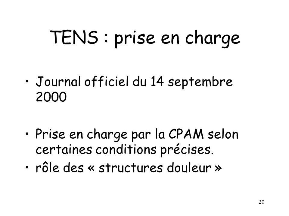 20 TENS : prise en charge Journal officiel du 14 septembre 2000 Prise en charge par la CPAM selon certaines conditions précises. rôle des « structures