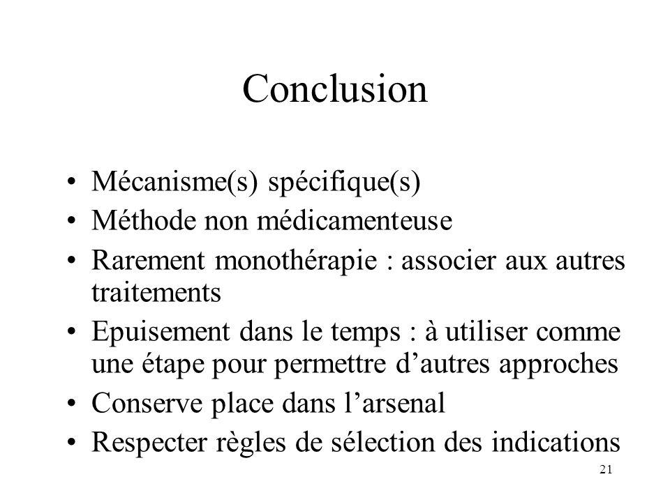 21 Conclusion Mécanisme(s) spécifique(s) Méthode non médicamenteuse Rarement monothérapie : associer aux autres traitements Epuisement dans le temps :