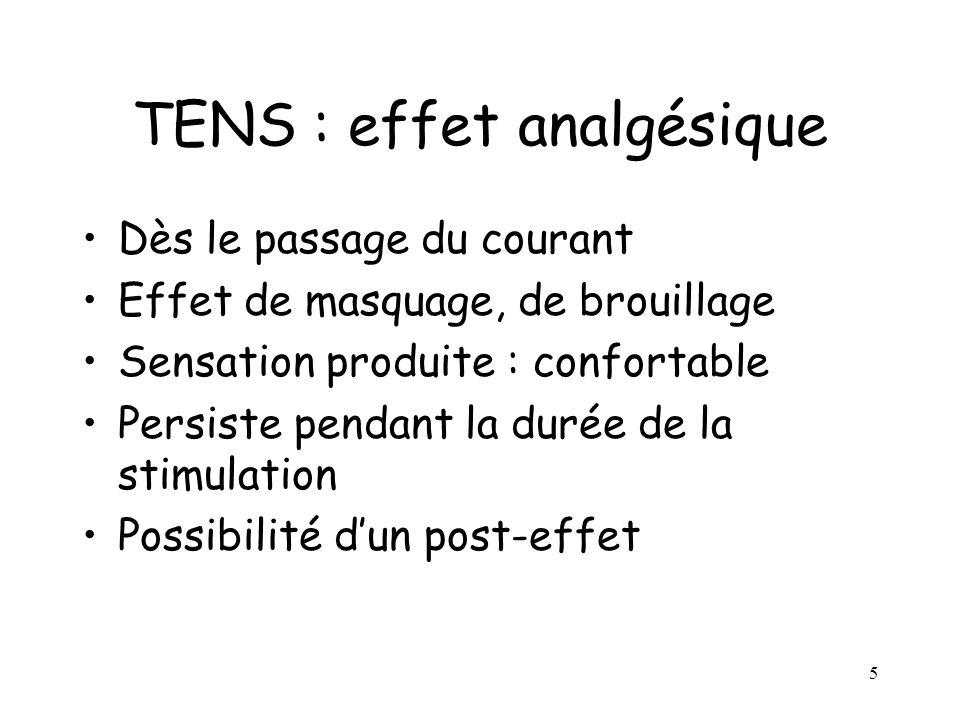 5 TENS : effet analgésique Dès le passage du courant Effet de masquage, de brouillage Sensation produite : confortable Persiste pendant la durée de la