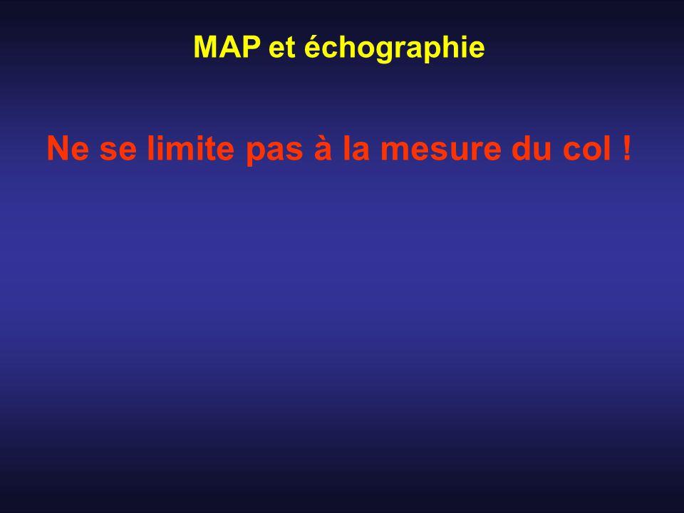 MAP et échographie Ne se limite pas à la mesure du col .