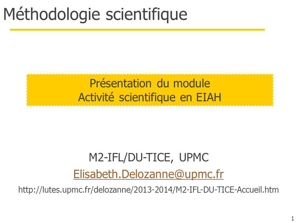 1 Méthodologie scientifique M2-IFL/DU-TICE, UPMC Elisabeth.Delozanne@upmc.fr http://lutes.upmc.fr/delozanne/2013-2014/M2-IFL-DU-TICE-Accueil.htm Présentation du module Activité scientifique en EIAH