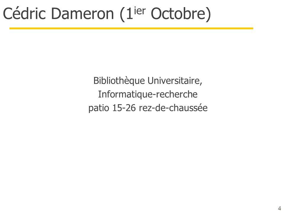 Cédric Dameron (1 ier Octobre) Bibliothèque Universitaire, Informatique-recherche patio 15-26 rez-de-chaussée 4