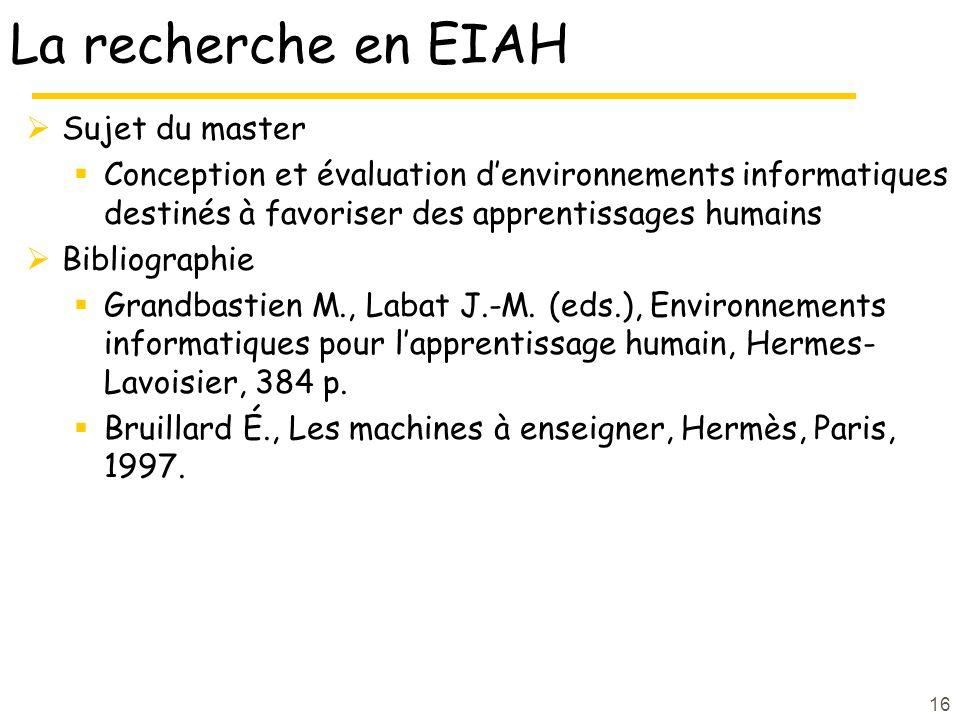16 La recherche en EIAH Sujet du master Conception et évaluation denvironnements informatiques destinés à favoriser des apprentissages humains Bibliographie Grandbastien M., Labat J.-M.