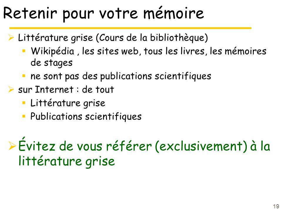 Retenir pour votre mémoire Littérature grise (Cours de la bibliothèque) Wikipédia, les sites web, tous les livres, les mémoires de stages ne sont pas