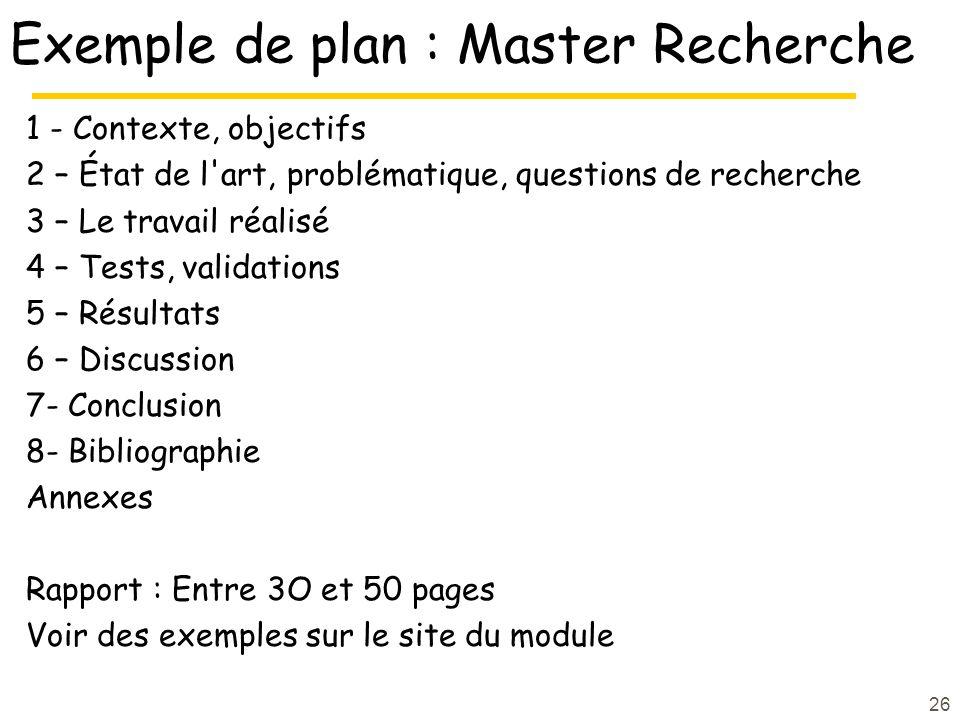 26 Exemple de plan : Master Recherche 1 - Contexte, objectifs 2 – État de l'art, problématique, questions de recherche 3 – Le travail réalisé 4 – Test