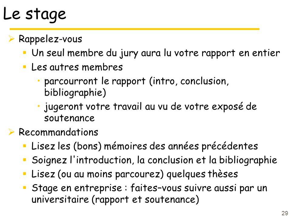 29 Le stage Rappelez-vous Un seul membre du jury aura lu votre rapport en entier Les autres membres parcourront le rapport (intro, conclusion, bibliog