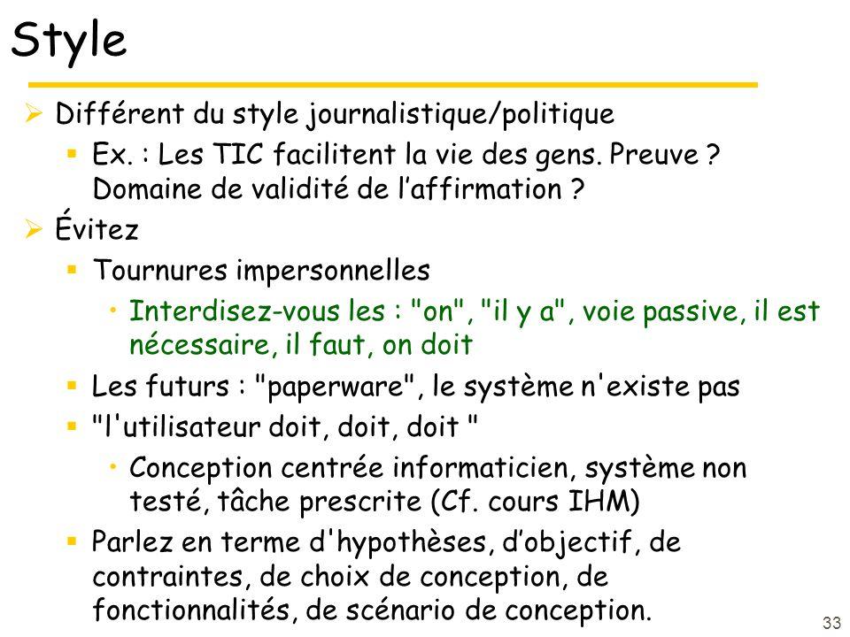 33 Style Différent du style journalistique/politique Ex. : Les TIC facilitent la vie des gens. Preuve ? Domaine de validité de laffirmation ? Évitez T