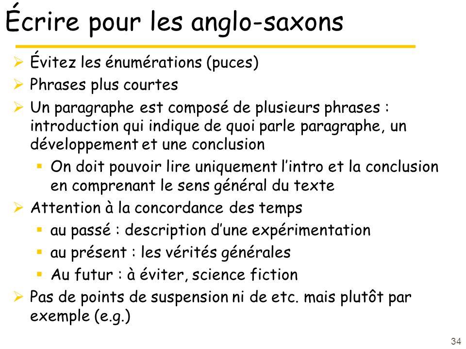 34 Écrire pour les anglo-saxons Évitez les énumérations (puces) Phrases plus courtes Un paragraphe est composé de plusieurs phrases : introduction qui