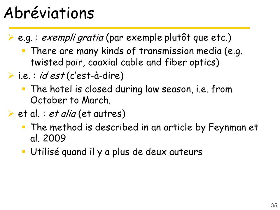 35 Abréviations e.g. : exempli gratia (par exemple plutôt que etc.) There are many kinds of transmission media (e.g. twisted pair, coaxial cable and f