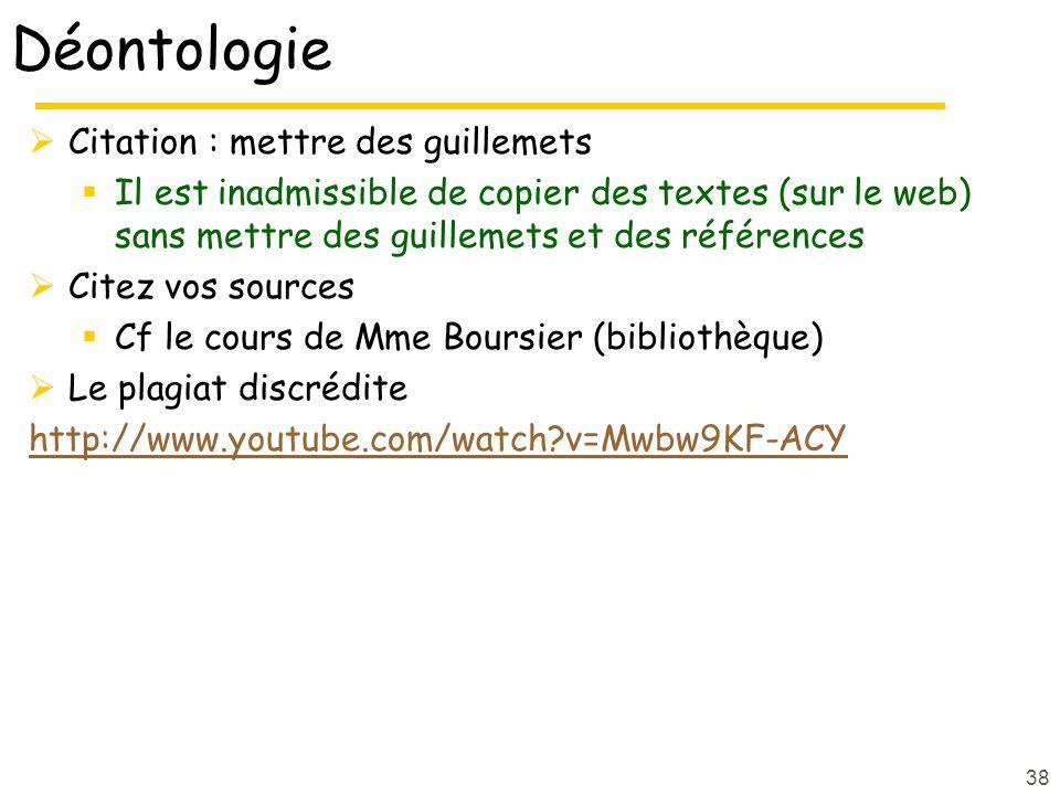 38 Déontologie Citation : mettre des guillemets Il est inadmissible de copier des textes (sur le web) sans mettre des guillemets et des références Cit