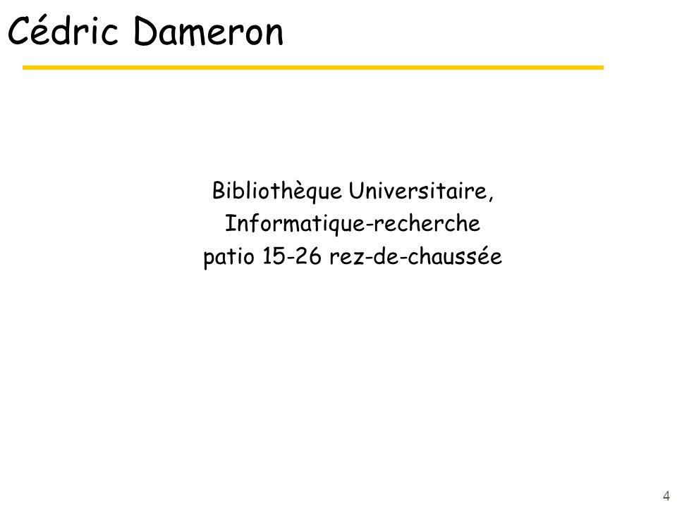 Cédric Dameron Bibliothèque Universitaire, Informatique-recherche patio 15-26 rez-de-chaussée 4