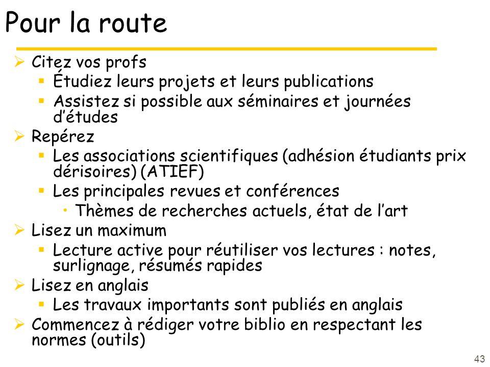 43 Pour la route Citez vos profs Étudiez leurs projets et leurs publications Assistez si possible aux séminaires et journées détudes Repérez Les assoc