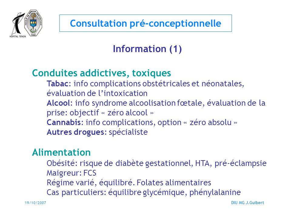 19/10/2007DIU MG J.Guibert Consultation pré-conceptionnelle Information (1) Conduites addictives, toxiques Tabac: info complications obstétricales et