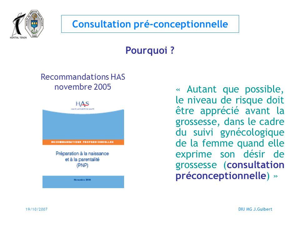 19/10/2007DIU MG J.Guibert Consultation pré-conceptionnelle Information (4) Risques de la grossesse Anomalies chromosomiques: âge de la femme FCS et âge de la femme GEU: quand consulter .