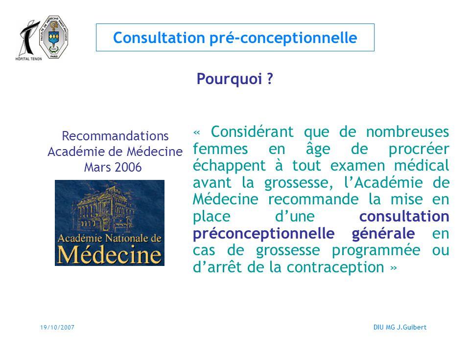 19/10/2007DIU MG J.Guibert Consultation pré-conceptionnelle « Considérant que de nombreuses femmes en âge de procréer échappent à tout examen médical