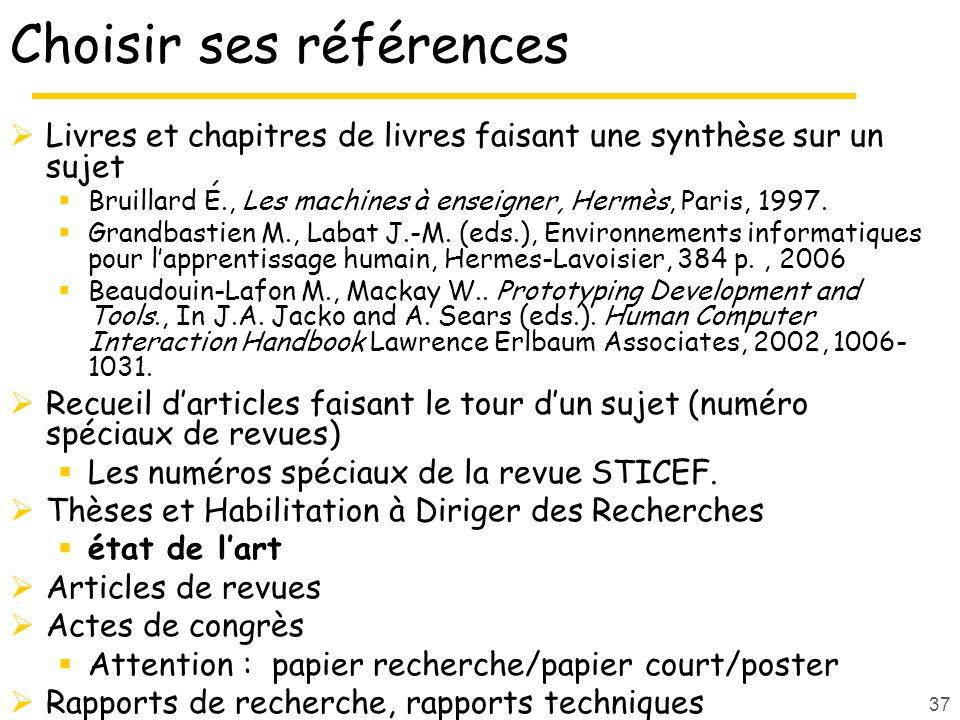 37 Choisir ses références Livres et chapitres de livres faisant une synthèse sur un sujet Bruillard É., Les machines à enseigner, Hermès, Paris, 1997.
