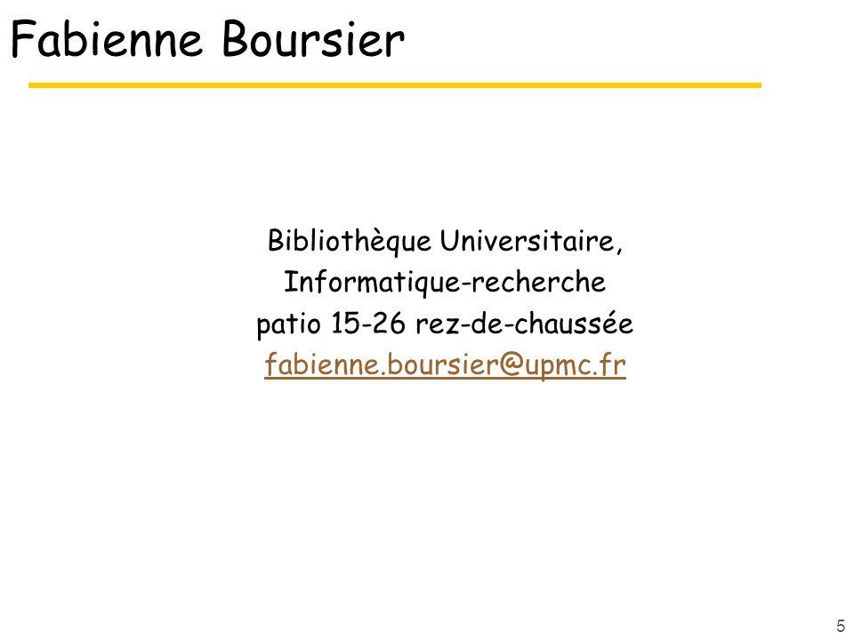 Fabienne Boursier Bibliothèque Universitaire, Informatique-recherche patio 15-26 rez-de-chaussée fabienne.boursier@upmc.fr 5