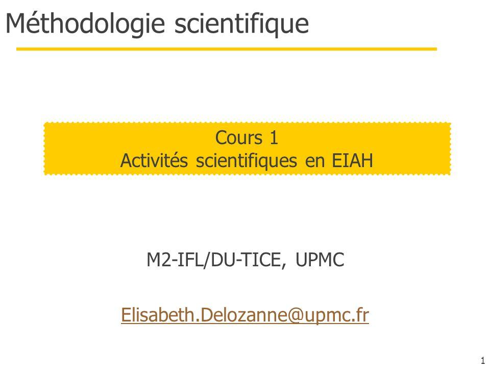 1 Méthodologie scientifique M2-IFL/DU-TICE, UPMC Elisabeth.Delozanne@upmc.fr Cours 1 Activités scientifiques en EIAH