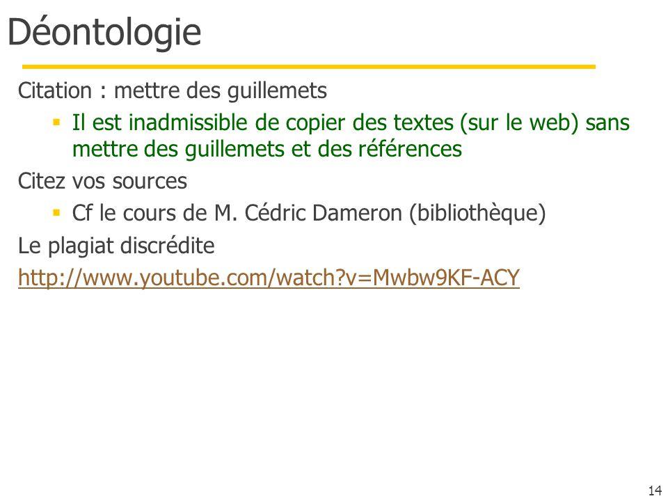 14 Déontologie Citation : mettre des guillemets Il est inadmissible de copier des textes (sur le web) sans mettre des guillemets et des références Cit