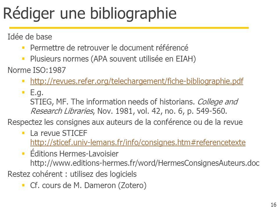 16 Rédiger une bibliographie Idée de base Permettre de retrouver le document référencé Plusieurs normes (APA souvent utilisée en EIAH) Norme ISO:1987