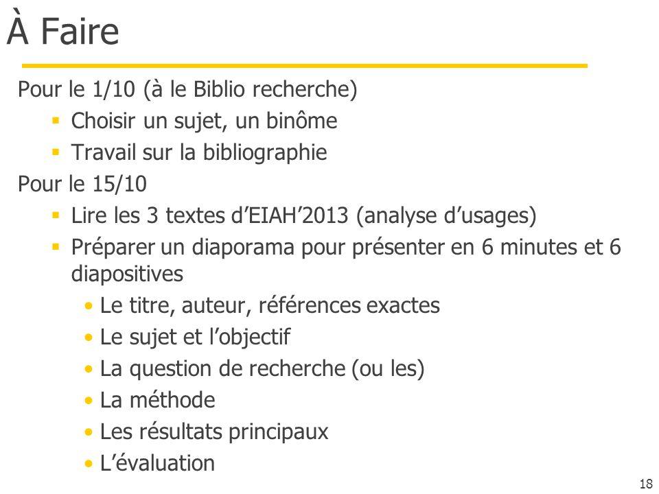 18 À Faire Pour le 1/10 (à le Biblio recherche) Choisir un sujet, un binôme Travail sur la bibliographie Pour le 15/10 Lire les 3 textes dEIAH2013 (an