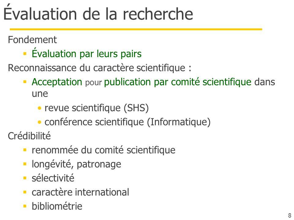 8 Évaluation de la recherche Fondement Évaluation par leurs pairs Reconnaissance du caractère scientifique : Acceptation pour publication par comité s