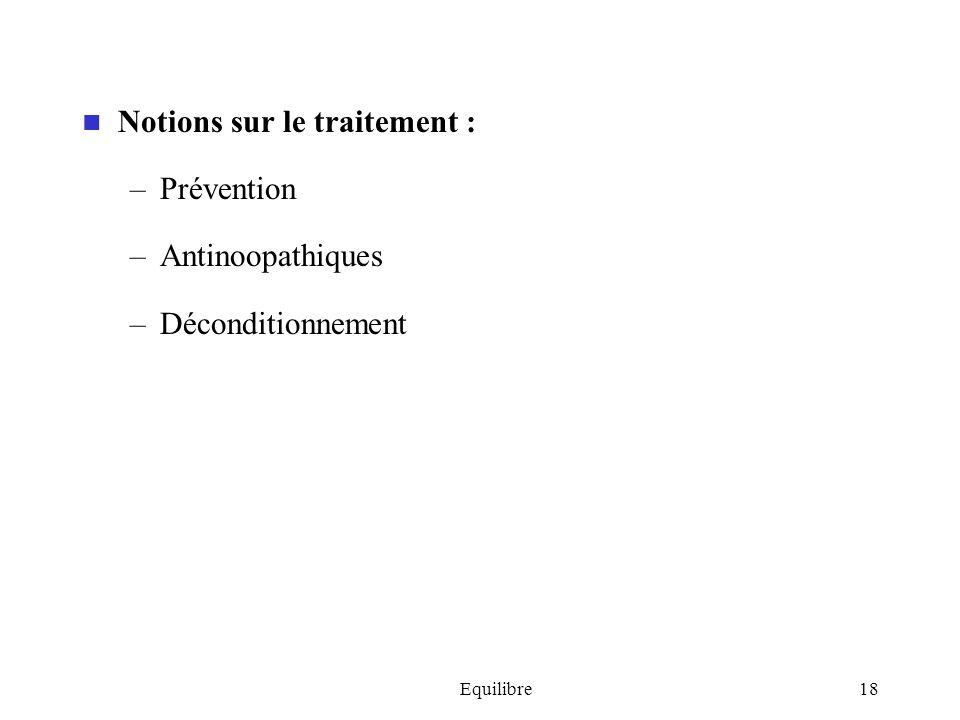 Equilibre18 Notions sur le traitement : –Prévention –Antinoopathiques –Déconditionnement