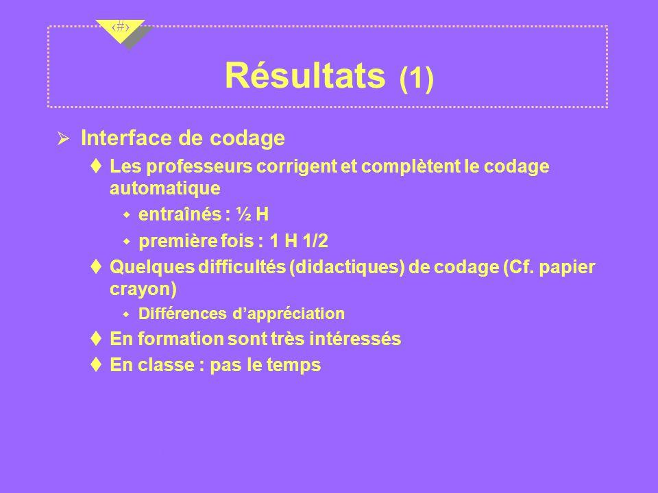 Nov 2001 15 Résultats (1) Ø Interface de codage Les professeurs corrigent et complètent le codage automatique w entraînés : ½ H w première fois : 1 H 1/2 Quelques difficultés (didactiques) de codage (Cf.