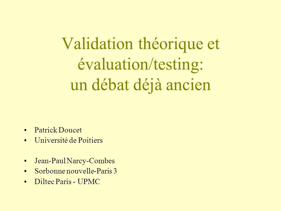 Validation théorique et évaluation/testing: un débat déjà ancien Patrick Doucet Université de Poitiers Jean-Paul Narcy-Combes Sorbonne nouvelle-Paris