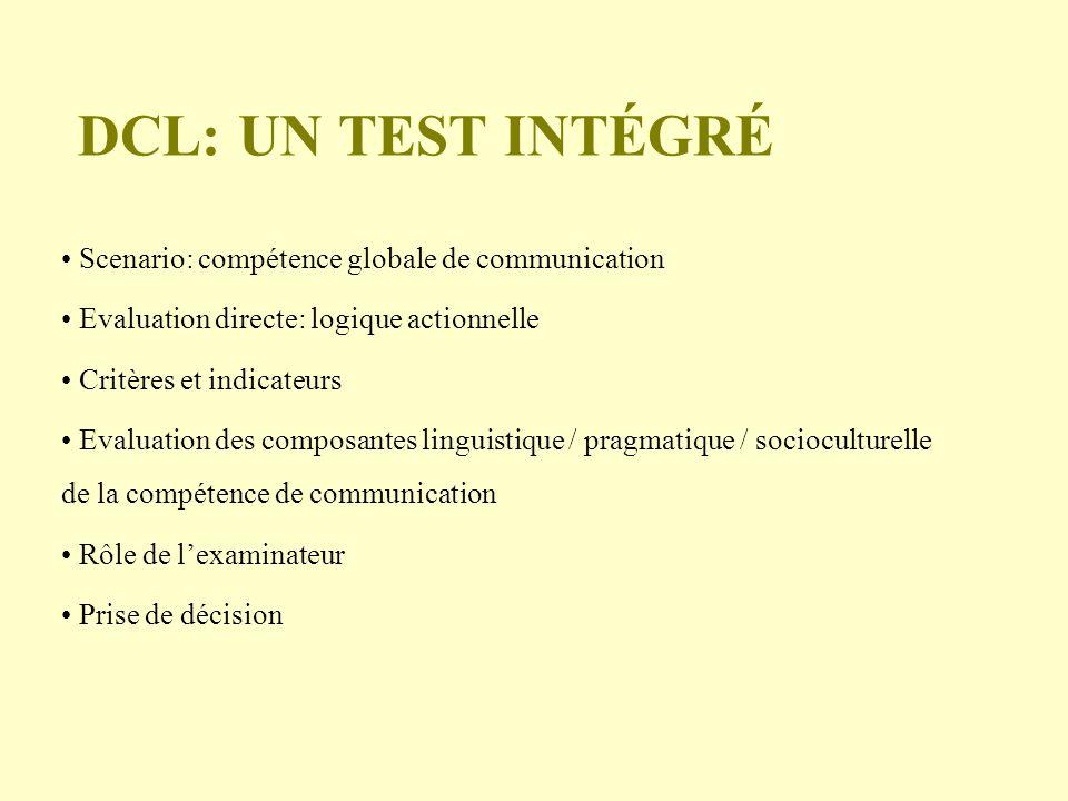 DCL: UN TEST INTÉGRÉ Scenario: compétence globale de communication Evaluation directe: logique actionnelle Critères et indicateurs Evaluation des comp