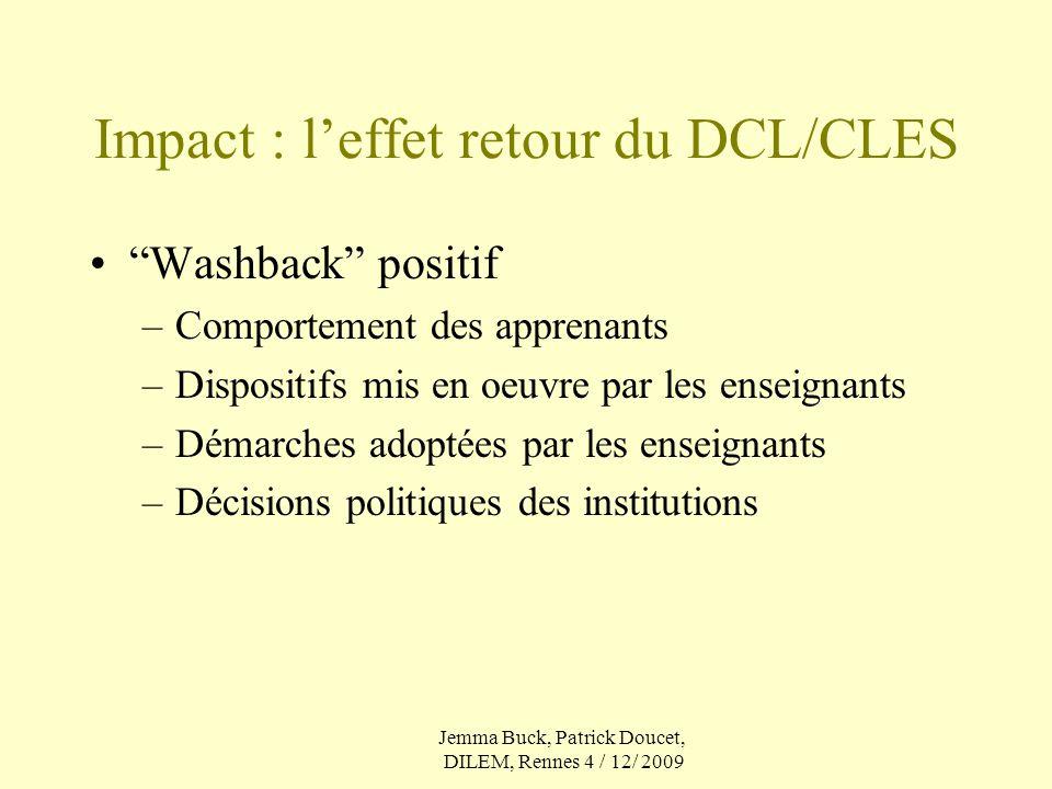 Impact : leffet retour du DCL/CLES Washback positif –Comportement des apprenants –Dispositifs mis en oeuvre par les enseignants –Démarches adoptées pa