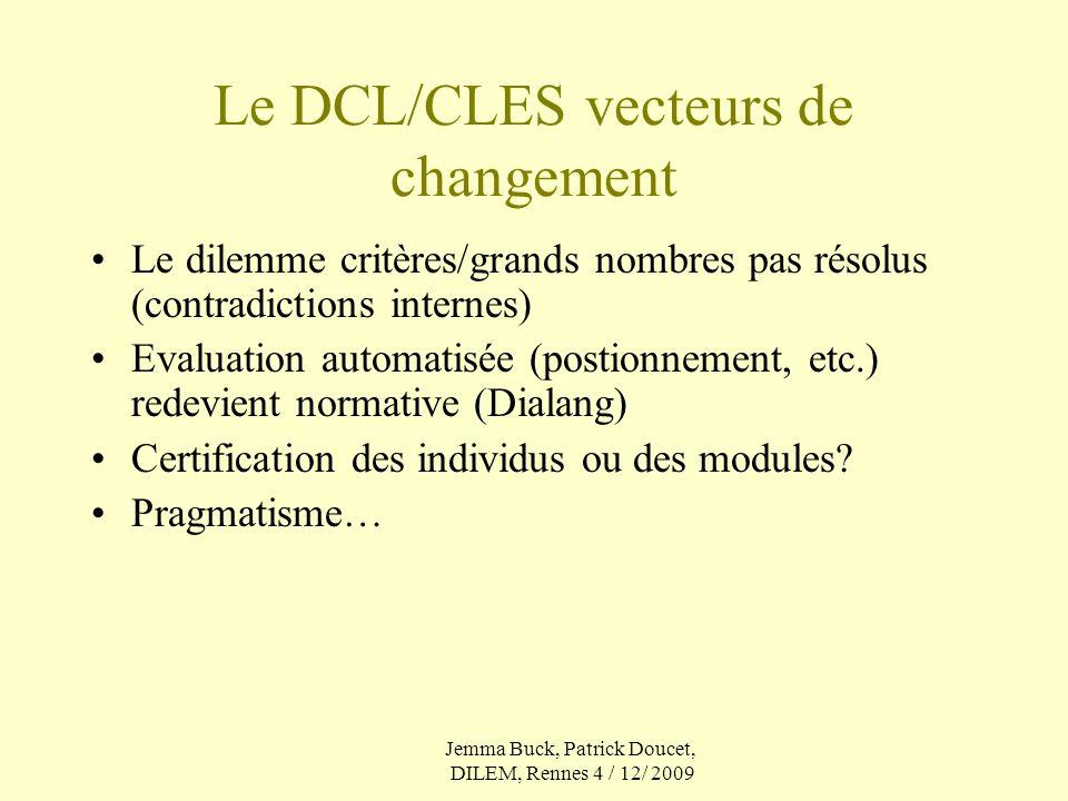 Le DCL/CLES vecteurs de changement Le dilemme critères/grands nombres pas résolus (contradictions internes) Evaluation automatisée (postionnement, etc