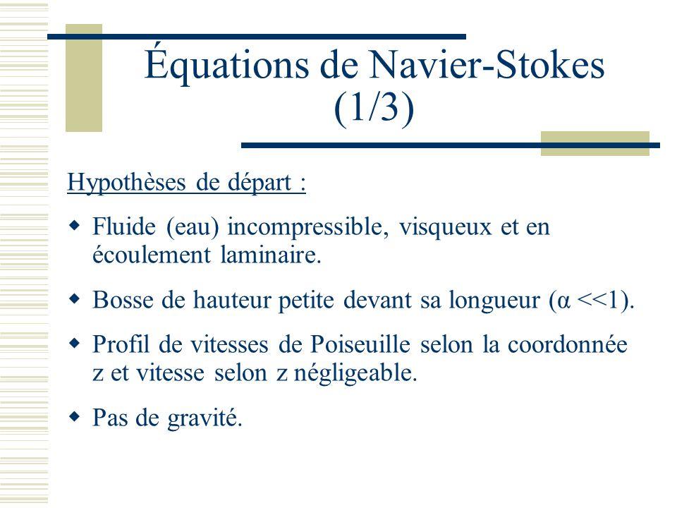Équations de Navier-Stokes (1/3) Hypothèses de départ : Fluide (eau) incompressible, visqueux et en écoulement laminaire.