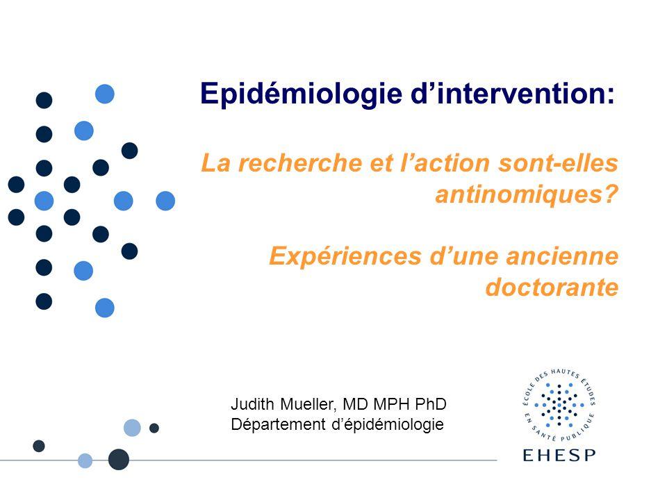 Epidémiologie dintervention: La recherche et laction sont-elles antinomiques.