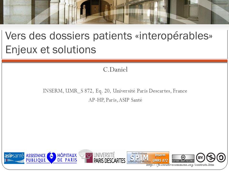 Vers des dossiers patients «interopérables» Enjeux et solutions C.Daniel INSERM, UMR_S 872, Eq.