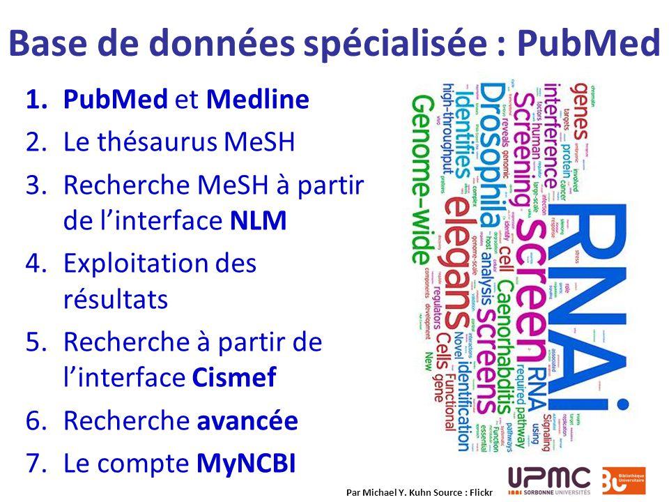 Base de données spécialisée : PubMed 1.PubMed et Medline 2.Le thésaurus MeSH 3.Recherche MeSH à partir de linterface NLM 4.Exploitation des résultats