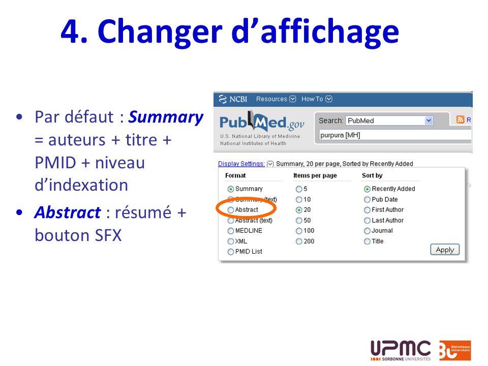4. Changer daffichage Par défaut : Summary = auteurs + titre + PMID + niveau dindexation Abstract : résumé + bouton SFX