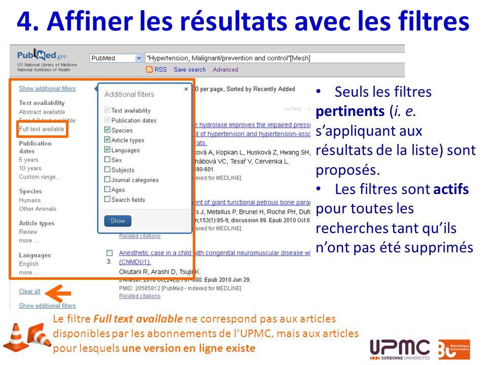 4. Affiner les résultats avec les filtres Seuls les filtres pertinents (i. e. sappliquant aux résultats de la liste) sont proposés. Les filtres sont a