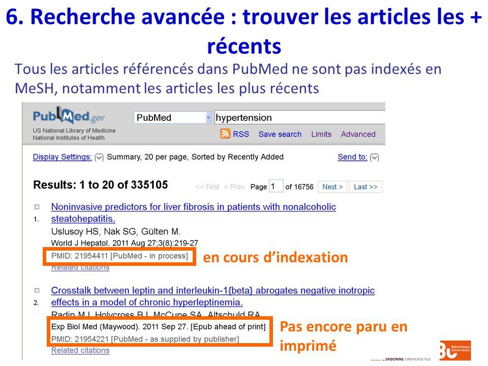 6. Recherche avancée : trouver les articles les + récents Tous les articles référencés dans PubMed ne sont pas indexés en MeSH, notamment les articles