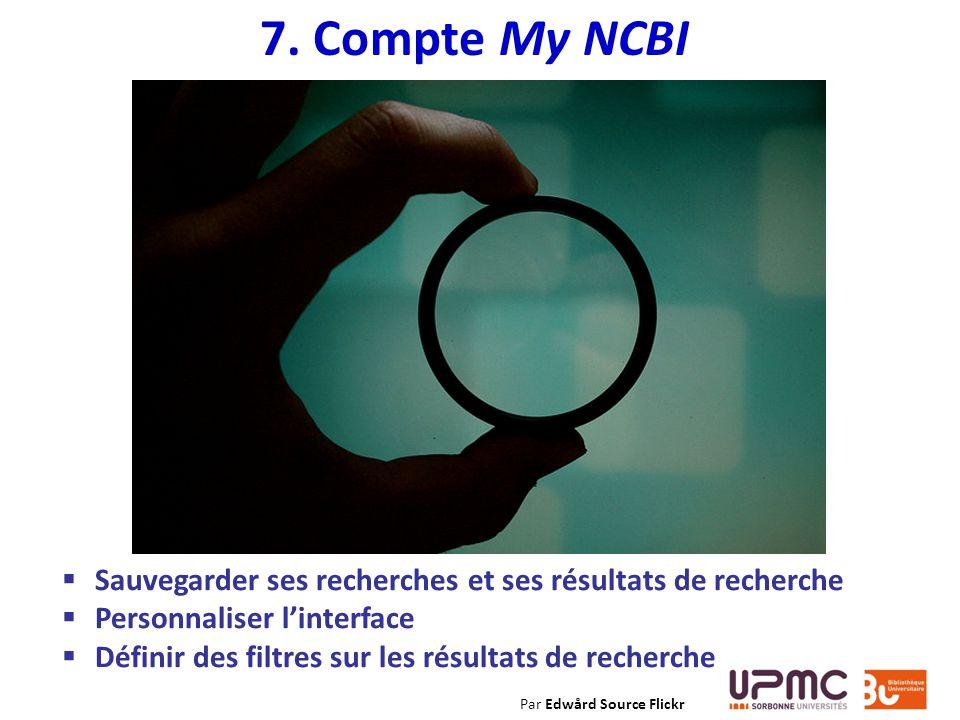 7. Compte My NCBI Sauvegarder ses recherches et ses résultats de recherche Personnaliser linterface Définir des filtres sur les résultats de recherche