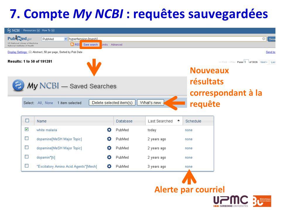 7. Compte My NCBI : requêtes sauvegardées Alerte par courriel Nouveaux résultats correspondant à la requête