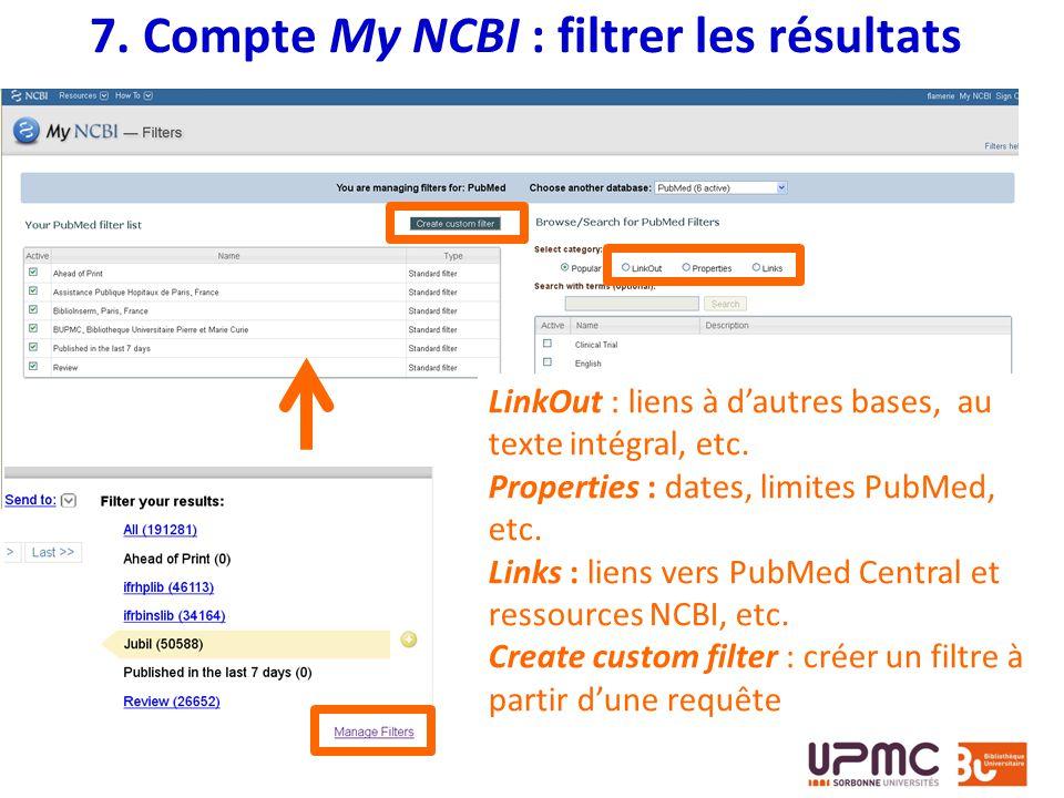 7. Compte My NCBI : filtrer les résultats LinkOut : liens à dautres bases, au texte intégral, etc. Properties : dates, limites PubMed, etc. Links : li