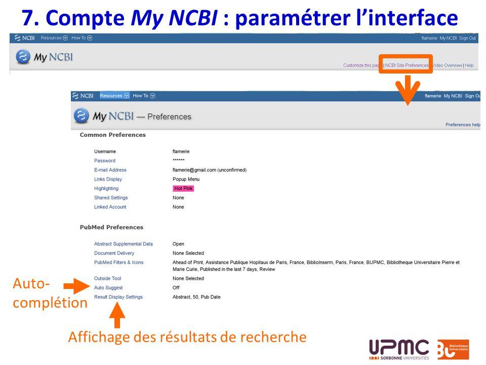 7. Compte My NCBI : paramétrer linterface Affichage des résultats de recherche Auto- complétion